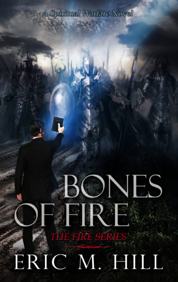 Bones Of Fire: A Spiritual Warfare Novel (Book 1 of 3)