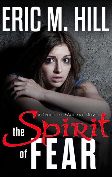 The Spirit of Fear: A Spiritual Warfare Novel (Book 1)