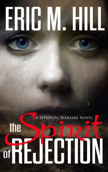 The Spirit Of Rejection: A Spiritual Warfare Novel (Book 2)